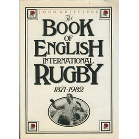 THE BOOK OF ENGLISH INTERNATIONAL RUGBY 1871-1982