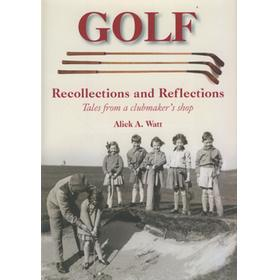 GOLF RECOLLECTIONS AND REFLECTIONS: TALES FROM A CLUBMAKER