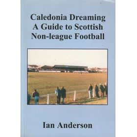 CALEDONIA DREAMING - A GUIDE TO SCOTTISH NON-LEAGUE FOOTBALL