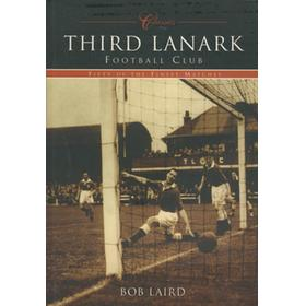 CLASSICS - THIRD LANARK FOOTBALL CLUB. FIFTY OF THE FINEST MATCHES