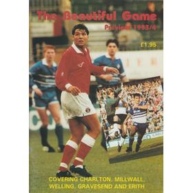 THE BEAUTIFUL GAME: PREVIEW 1993/4: COVERING CHARLTON, MILLWALL, WELLING, GRAVESEND AND ERITH.
