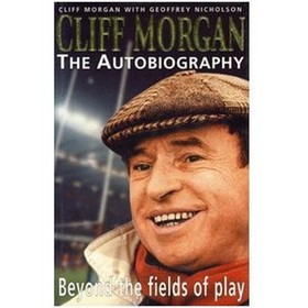 CLIFF MORGAN - THE AUTOBIOGRAPHY. BEYOND THE FIELDS OF PLAY