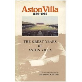 ASTON VILLA 1886-1982: THE GREAT YEARS OF ASTON VILLA