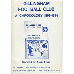 GILLINGHAM FOOTBALL CLUB: A CHRONOLOGY 1893-1984