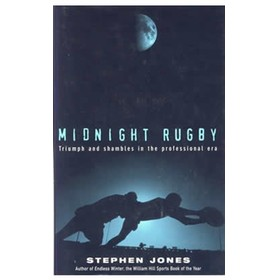 MIDNIGHT RUGBY: TRIUMPH AND SHAMBLES IN THE PROFESSIONAL ERA