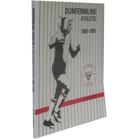 DUNFERMLINE ATHLETIC FOOTBALL CLUB: A CENTENARY HISTORY 1885 - 1995