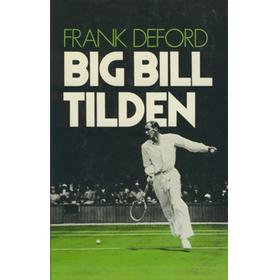 BIG BILL TILDEN - THE TRIUMPHS AND THE TRAGEDY