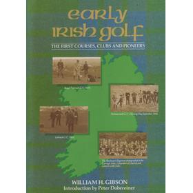 EARLY IRISH GOLF: THE FIRST COURSES, CLUBS AND PIONEERS
