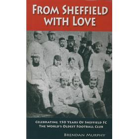 FROM SHEFFIELD WITH LOVE. CELEBRATING 150 YEARS OF SHEFFIELD FC THE WORLD