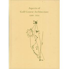 ASPECTS OF GOLF COURSE ARCHITECTURE 1889-1924. AN ANTHOLOGY ASSEMBLED AND ANNOTATED