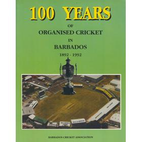 100 YEARS OF ORGANISED CRICKET IN BARBADOS 1892-1992