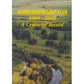 ADARE MANOR GOLF CLUB 1900-2000 - A CENTURIAL RECORD