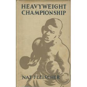 THE HEAVYWEIGHT CHAMPIONSHIP: AN INFORMAL HISTORY OF HEAVYWEIGHT BOXING FROM 1719 TO THE PRESENT DAY