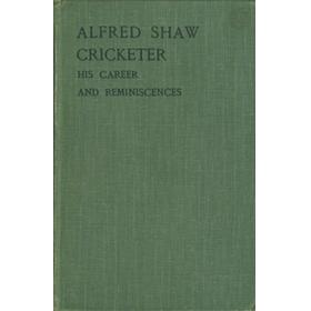 ALFRED SHAW CRICKETER: HIS CAREER AND REMINISCENCES