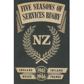 FIVE SEASONS OF SERVICES RUGBY - THE HISTORY OF THE NEW ZEALAND SERVICES TEAM IN GREAT BRITAIN, IRELAND AND FRANCE, 1941-1946