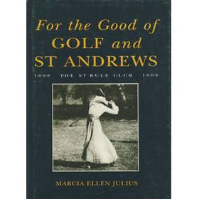 FOR THE GOOD OF GOLF AND ST ANDREWS: THE ST RULE CLUB CENTENARY 1898-1998