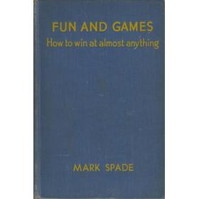 FUN AND GAMES - HOW TO WIN AT ALMOST ANYTHING