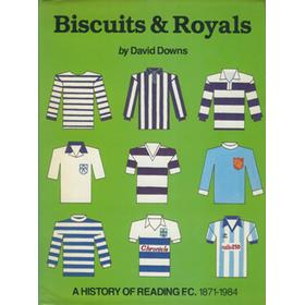 BISCUITS & ROYALS: A HISTORY OF READING F.C. 1871–1984