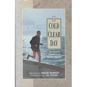 A COLD CLEAR DAY - THE ATHLETIC BIOGRAPHY OF BUDDY EDELEN