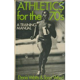 ATHLETICS FOR THE 1970S - A TRAINING MANUAL
