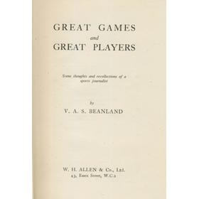 GREAT GAMES AND GREAT PLAYERS - SOME THOUGHTS AND RECOLLECTIONS OF A SPORTS JOURNALIST
