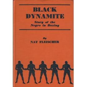 BLACK DYNAMITE: THE STORY OF THE NEGRO IN THE PRIZE RING FROM 1782 TO 1938
