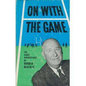 ON WITH THE GAME - THE RUGBY REMINISCENCES OF NORMAN MCKENZIE