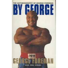 BY GEORGE. THE AUTOBIOGRAPHY OF GEORGE FOREMAN