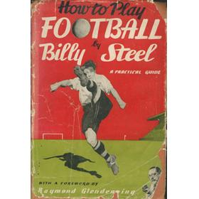 HOW TO PLAY FOOTBALL: A PRACTICAL GUIDE BY BILLY STEEL