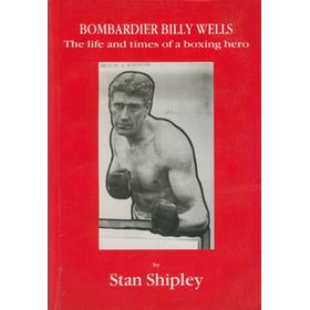 BOMBARDIER BILLY WELLS - THE LIFE AND TIMES OF A BOXING HERO