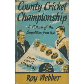 THE COUNTY CRICKET CHAMPIONSHIP: A HISTORY OF THE COMPETITION FROM 1873 TO THE PRESENT DAY ...