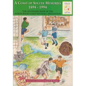 A COAST OF SOCCER MEMORIES - THE CENTENARY BOOK OF THE NORTH WALES COAST FOOTBALL ASSOCIATION