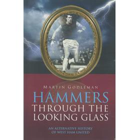 HAMMERS THROUGH THE LOOKING GLASS - AN ALTERNATIVE HISTORY OF WEST HAM UNITED
