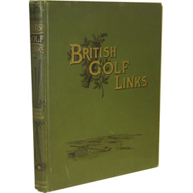 BRITISH GOLF LINKS: A SHORT ACCOUNT OF THE LEADING GOLF LINKS OF THE UNITED KINGDOM