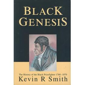 BLACK GENESIS - THE HISTORY OF THE BLACK PRIZEFIGHTER 1760-1870