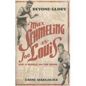 BEYOND GLORY - JOE LOUIS VS. MAX SCHMELING, AND A WORLD ON THE BRINK