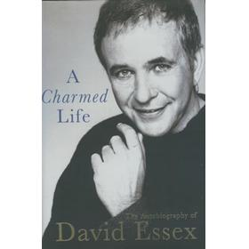 A CHARMED LIFE - THE AUTOBIOGRAPHY OF DAVID ESSEX