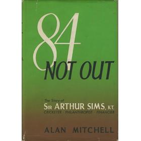 84 NOT OUT: THE STORY OF SIR ARTHUR SIMS, KT