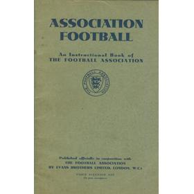 ASSOCIATION FOOTBALL - AN INSTRUCTIONAL BOOK OF THE FOOTBALL ASSOCIATION