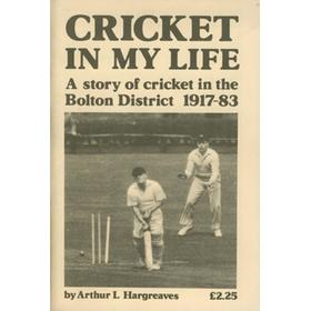 CRICKET IN MY LIFE - A STORY OF CRICKET IN THE BOLTON DISTRICT 1917-83