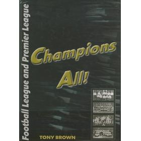 CHAMPIONS ALL! - CHAMPIONS OF THE FOOTBALL LEAGUE 1888/89 TO 1991/92 AND THE PREMIER LEAGUE 1992/93 TO 2006/07