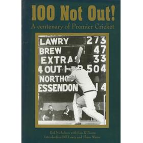 100 NOT OUT! - A CENTENARY OF PREMIER CRICKET 1906-2006