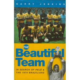 THE BEAUTIFUL TEAM - IN SEARCH OF PELE AND THE 1970 BRAZILIANS