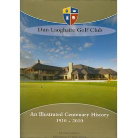 DUN LAOGHAIRE GOLF CLUB 1910-2010 - AN ILLUSTRATED CENTENARY HISTORY