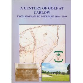 A CENTURY OF GOLF AT CARLOW - FROM GOTHAM TO DEERPARK 1899-1999