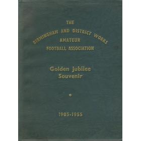 THE BIRMINGHAM AND DISTRICT WORKS AMATEUR FOOTBALL ASSOCIATION - GOLDEN JUBILEE SOUVENIR 1905-1955