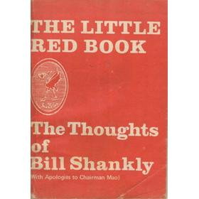 THE LITTLE RED BOOK: THE THOUGHTS OF BILL SHANKLY (WITH APOLOGIES TO CHAIRMAN MAO)