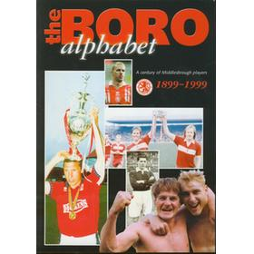 THE BORO ALPHABET: A CENTURY OF MIDDLESBROUGH PLAYERS 1899-1999
