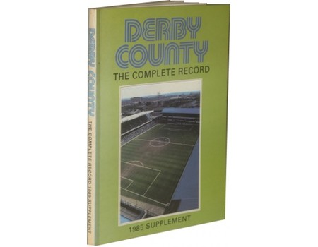 DERBY COUNTY, THE COMPLETE RECORD: 1985 SUPPLEMENT