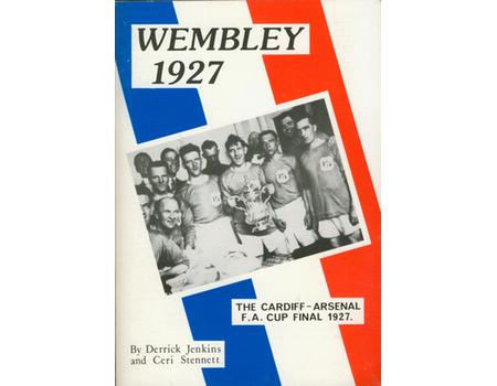 WEMBLEY 1927: THE CARDIFF - ARSENAL F.A. CUP FINAL 1927